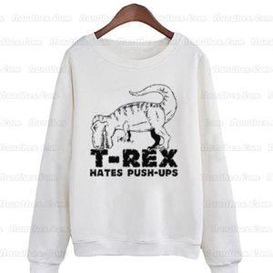 T-Rex-Hates-Push-Ups-Sweatshirts