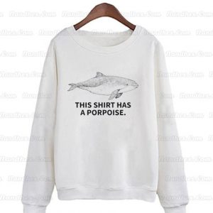 This-Shirt-Has-A-Porpoise-Sweatshirts