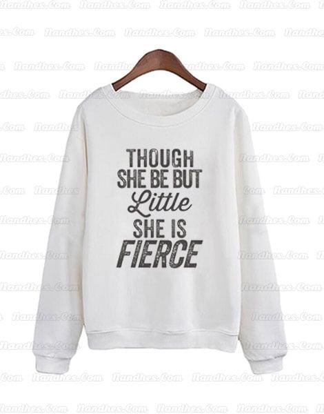 Though she be but little she is fierce Sweatshirt
