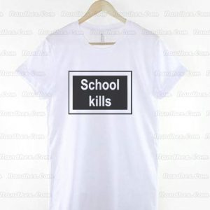 School-Kills-T-Shirt
