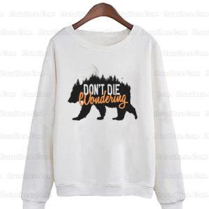 Don't die wondering Sweatshirts