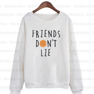 Friends Don't Lie Sweatshirts