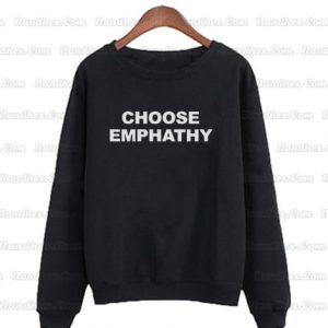 Choose Emphathy Sweatshirts