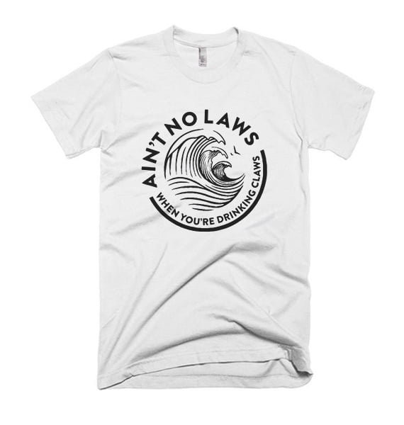 Ain't No Laws White Claws T Shirt