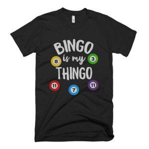 Bingo Is My Thingo T Shirt