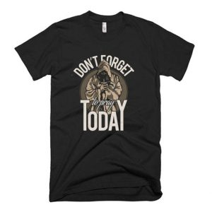 Don't Forget To Pray TodayT Shirt