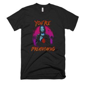 You're Breathtaking T Shirt