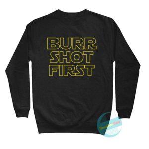 Burr Shot First Hamilton Shot First Sweatshirts
