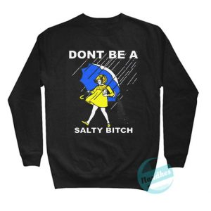 Don't Be A Salty Bitch Funny Sweatshirt