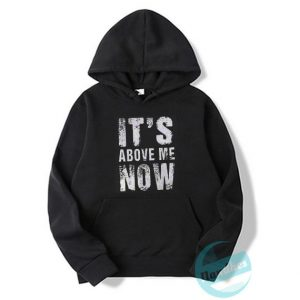Its Above Me Now Hoodie