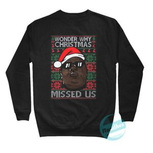 Wonder Why Christmas Missed Us Sweatshirt