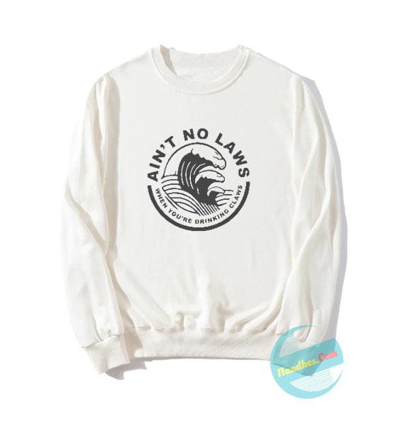 Ain't No Laws Sweatshirts