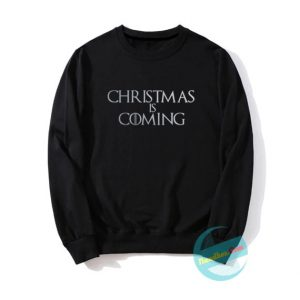Christmas is coming Sweatshirts
