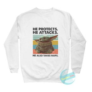 He Protects He Attacks He Also Takes Naps Sweatshirts