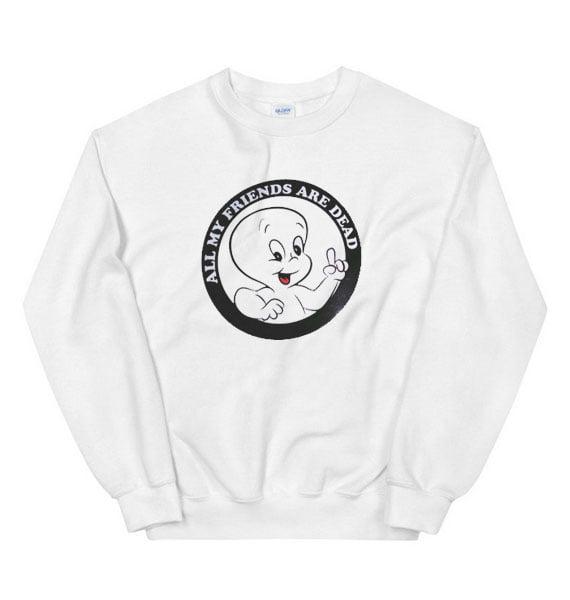 All my Friends are Dead Sweatshirt