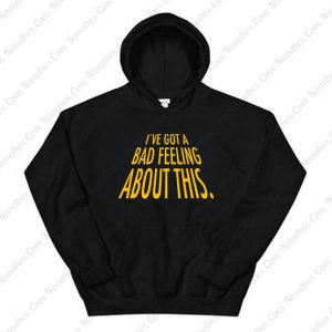 I've Got A Bad Feeling About This Hoodie