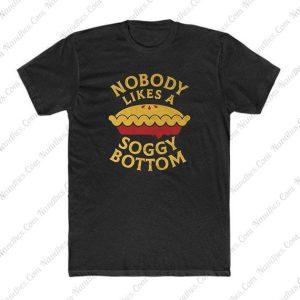 Nobody Likes A Soggy Bottom T Shirt