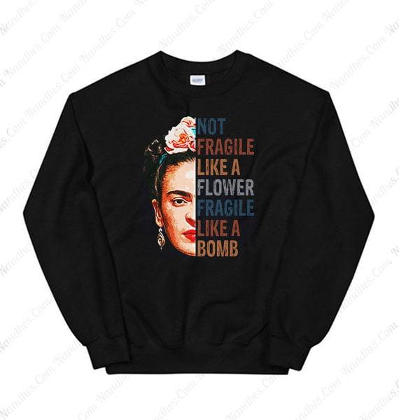 Not Fragile Like A Flower Fragile Like A Bomb Sweatshirt