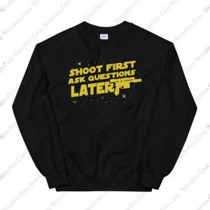 Shoot First Ask Questions Later Sweatshirt