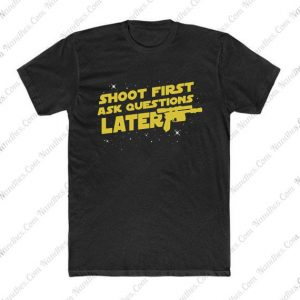 Shoot First Ask Questions Later T Shirt
